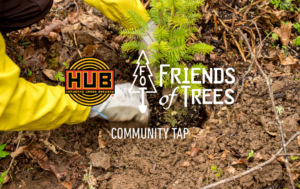 Support Friends of Trees Through HUB's Community Tap!