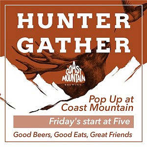 Hunter Gather at Coast Mountain EVERY Friday