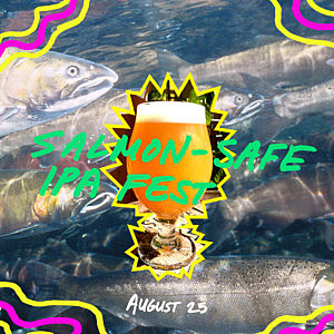 Salmon-Safe IPA Festival is coming up on August 25!